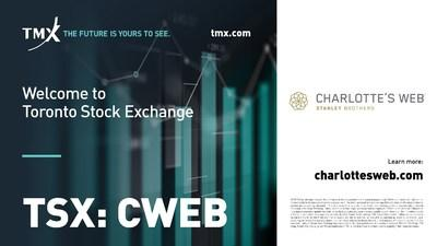 "Charlotte's Web Commences Trading on the Toronto Stock Exchange Under Stock Ticker ""CWEB"" (CNW Group/Charlotte's Web Holdings, Inc.)"