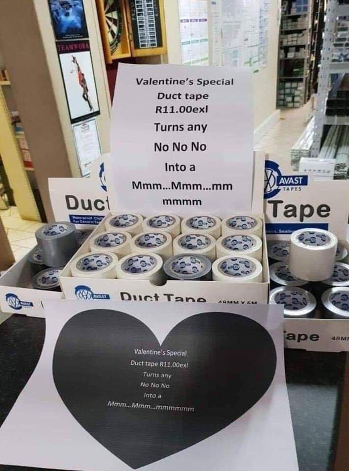 Photo of duct tape box with printed joke attached 'Valentine's Day duct tape. R11.00exl. Turns any 'no no no' into an 'mm...mmm...mmmm'.