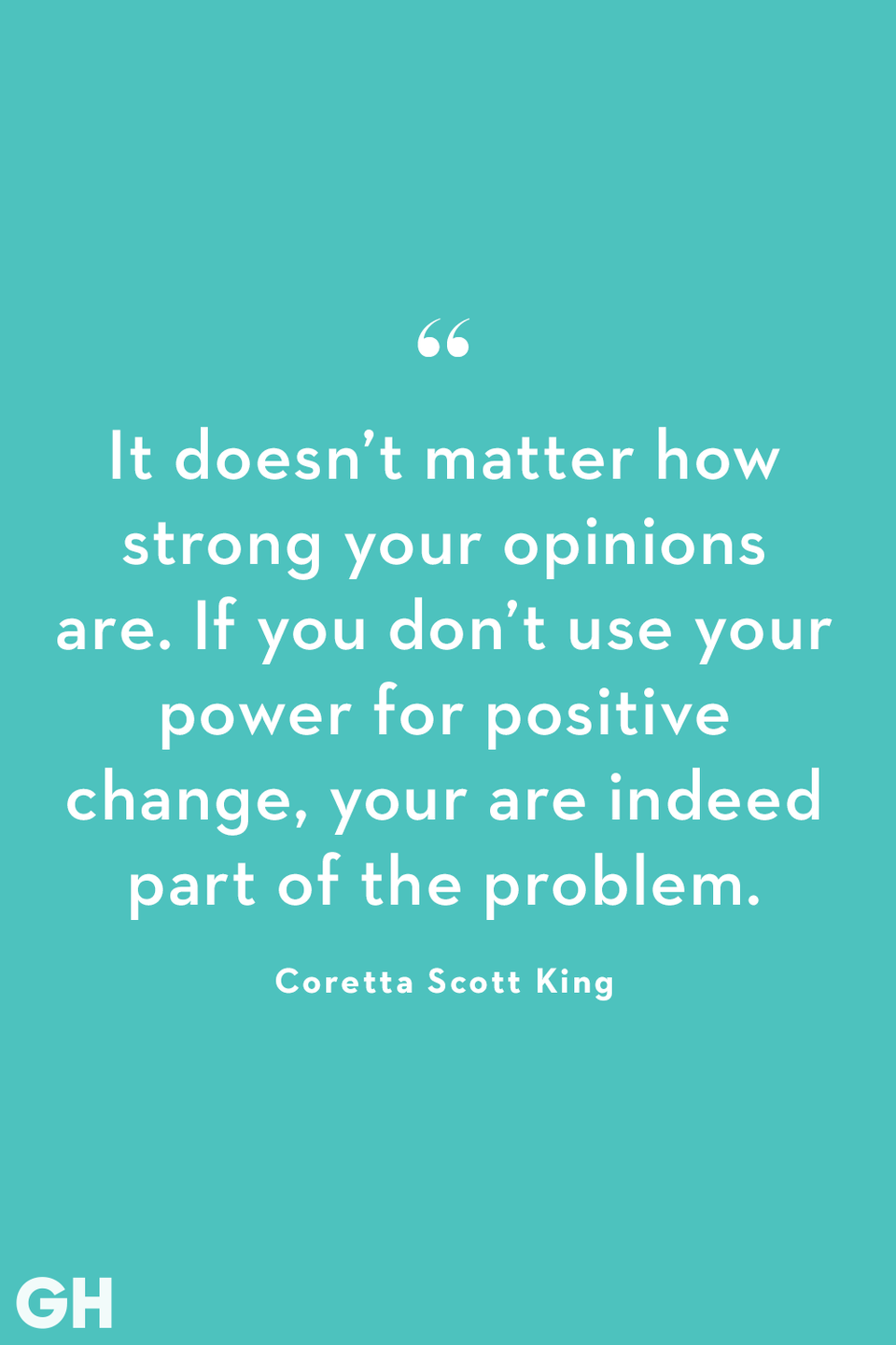 <p>It doesn't matter how strong your opinion are. If you don't use your power for positive change, you are indeed part of the problem. </p>