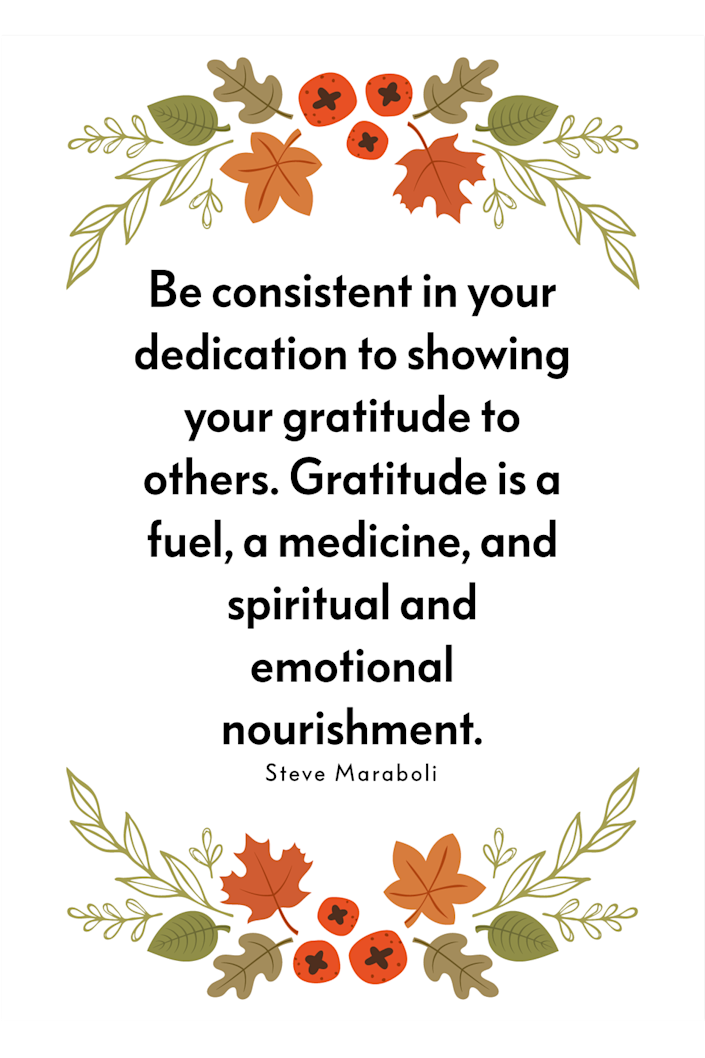 """<p>""""Be consistent in your dedication to showing your gratitude to others. Gratitude is a fuel, a medicine, and spiritual and emotional nourishment,"""" the motivational speaker wrote in his book <em><a href=""""https://www.amazon.com/Unapologetically-You-Reflections-Human-Experience/dp/0979575087?tag=syn-yahoo-20&ascsubtag=%5Bartid%7C10072.g.28721147%5Bsrc%7Cyahoo-us"""" rel=""""nofollow noopener"""" target=""""_blank"""" data-ylk=""""slk:Unapologetically You: Reflections on Life and the Human Experience"""" class=""""link rapid-noclick-resp"""">Unapologetically You: Reflections on Life and the Human Experience</a>.</em><br></p>"""