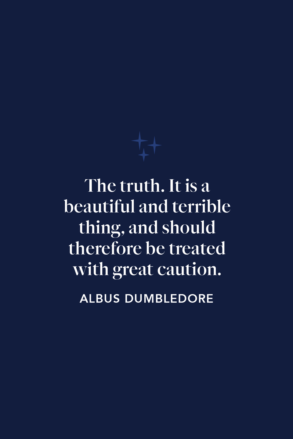"""<p>""""The truth. It is a beautiful and terrible thing, and should therefore be treated with great caution,"""" he says in <em>The Sorcerer's Stone</em>.</p>"""