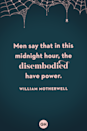 <p>Men say that in this midnight hour, the disembodied have power.</p>