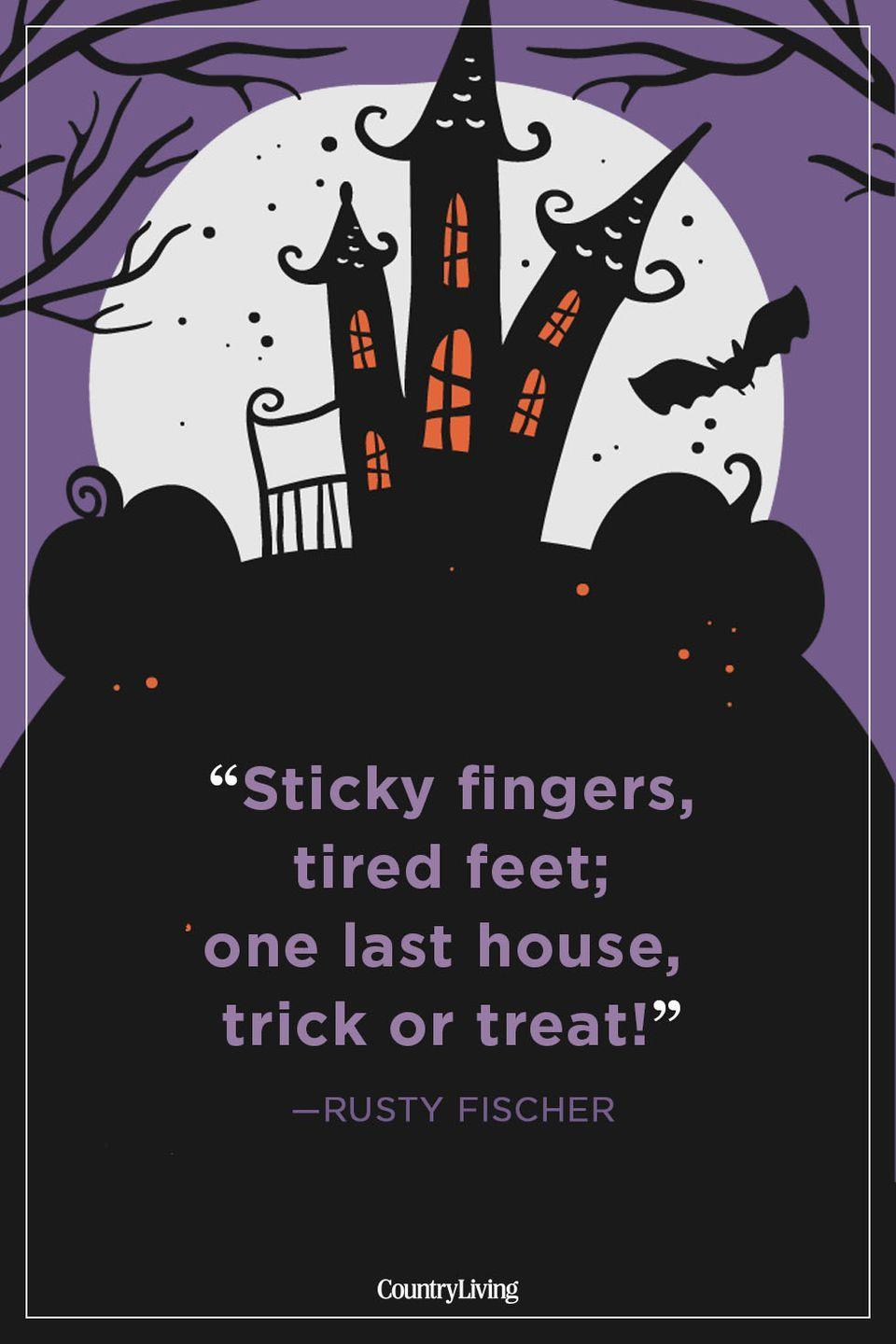 """<p>""""Sticky fingers, tired feet; one last house, trick or treat!""""</p>"""
