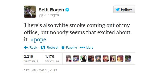 There's also white smoke coming out of my office, but nobody seems that excited about it. #pope - @Sethrogen