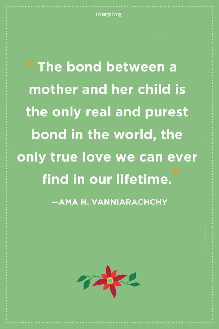 """<p>""""The bond between a mother and her child is the only real and purest bond in the world, the only true love we can ever find in our lifetime.""""</p>"""