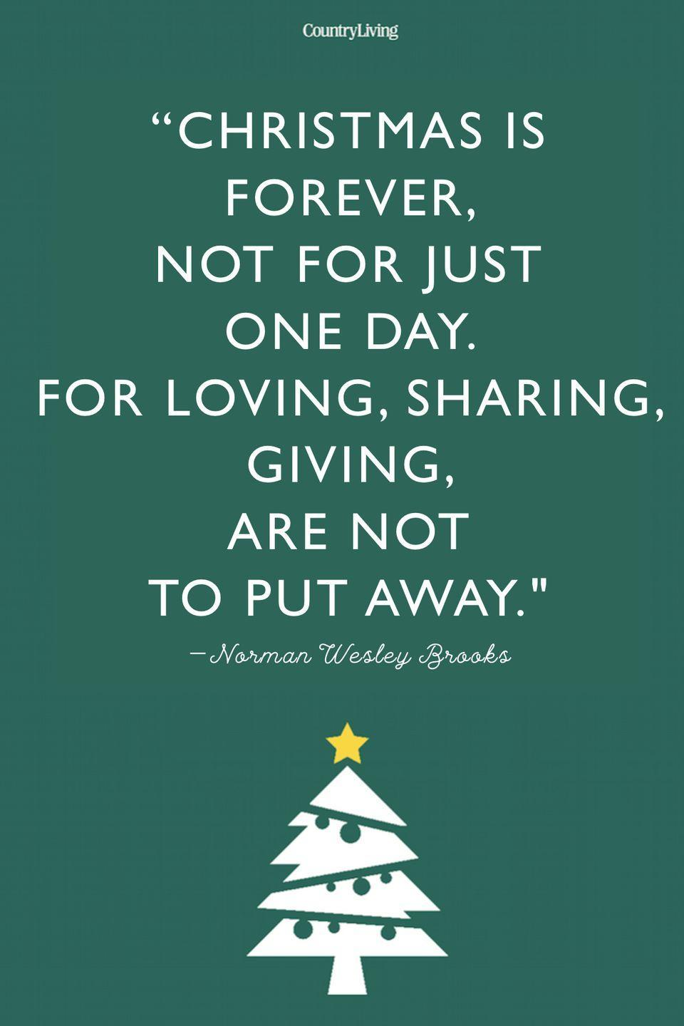 """<p>""""Christmas is forever, not for just one day. For loving, sharing, giving, are not to put away.""""</p>"""