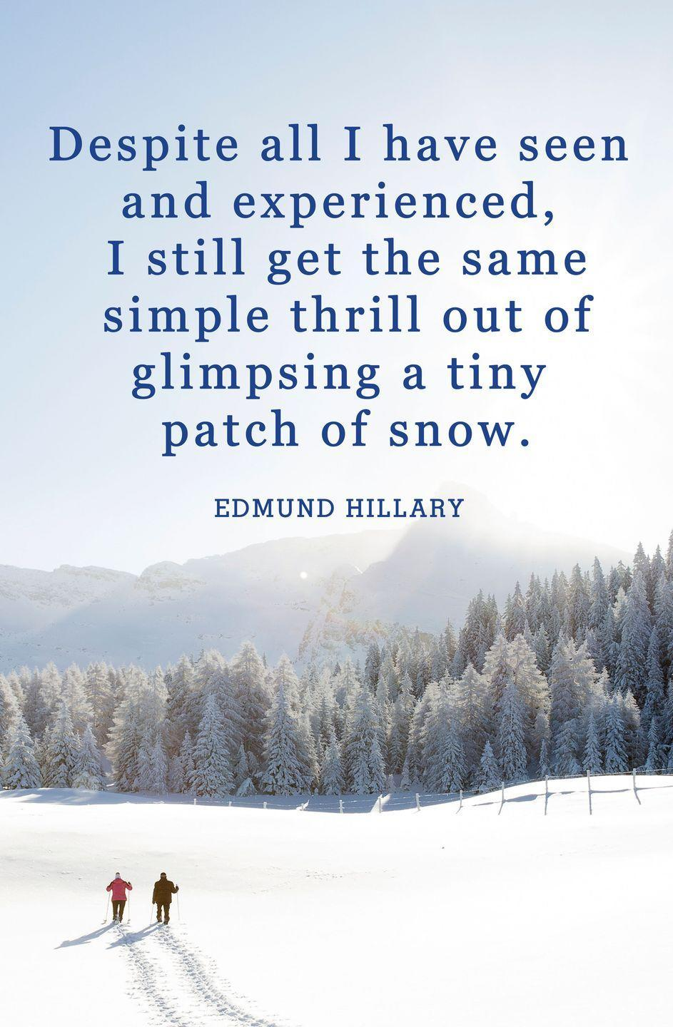 "<p>""Despite all I have seen and experienced, I still get the same simple thrill out of glimpsing a tiny patch of snow.""</p>"
