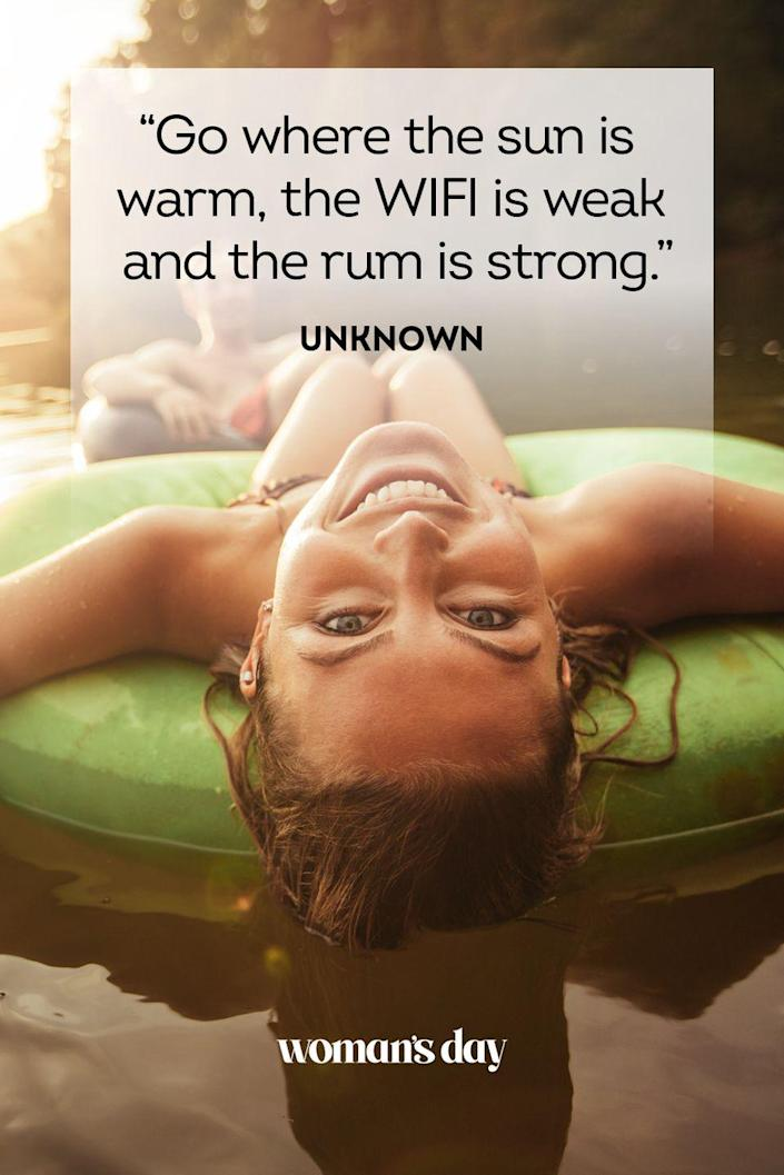 """<p>""""Go where the sun is warm, the WiFi is weak, and the rum is strong.""""</p>"""