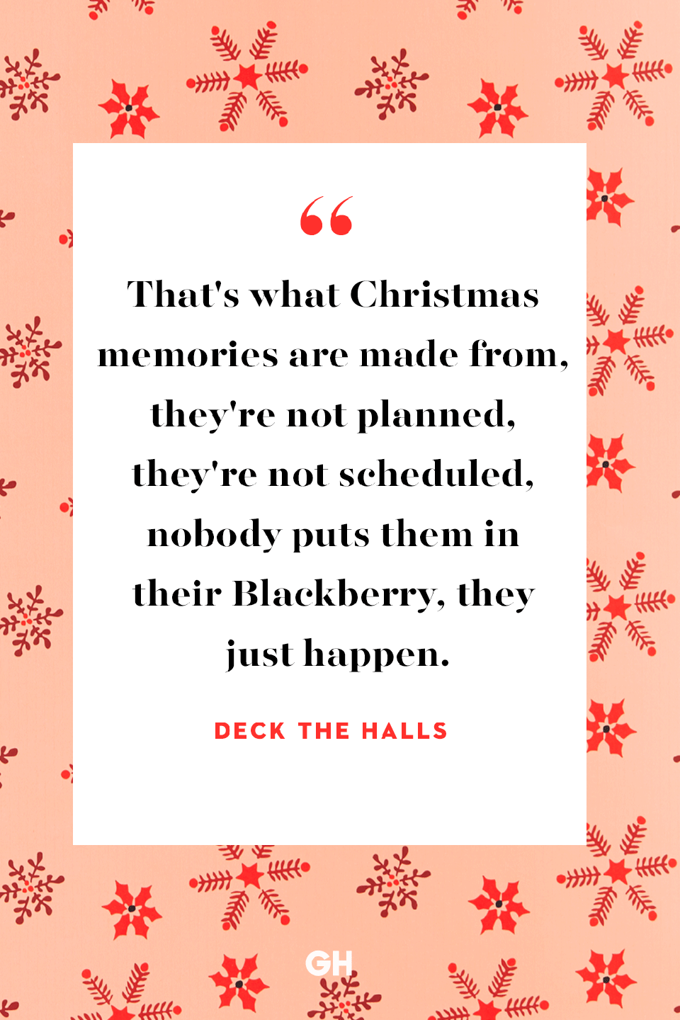 <p>That's what Christmas memories are made from, they're not planned, they're not scheduled, nobody puts them in their Blackberry, they just happen. </p>