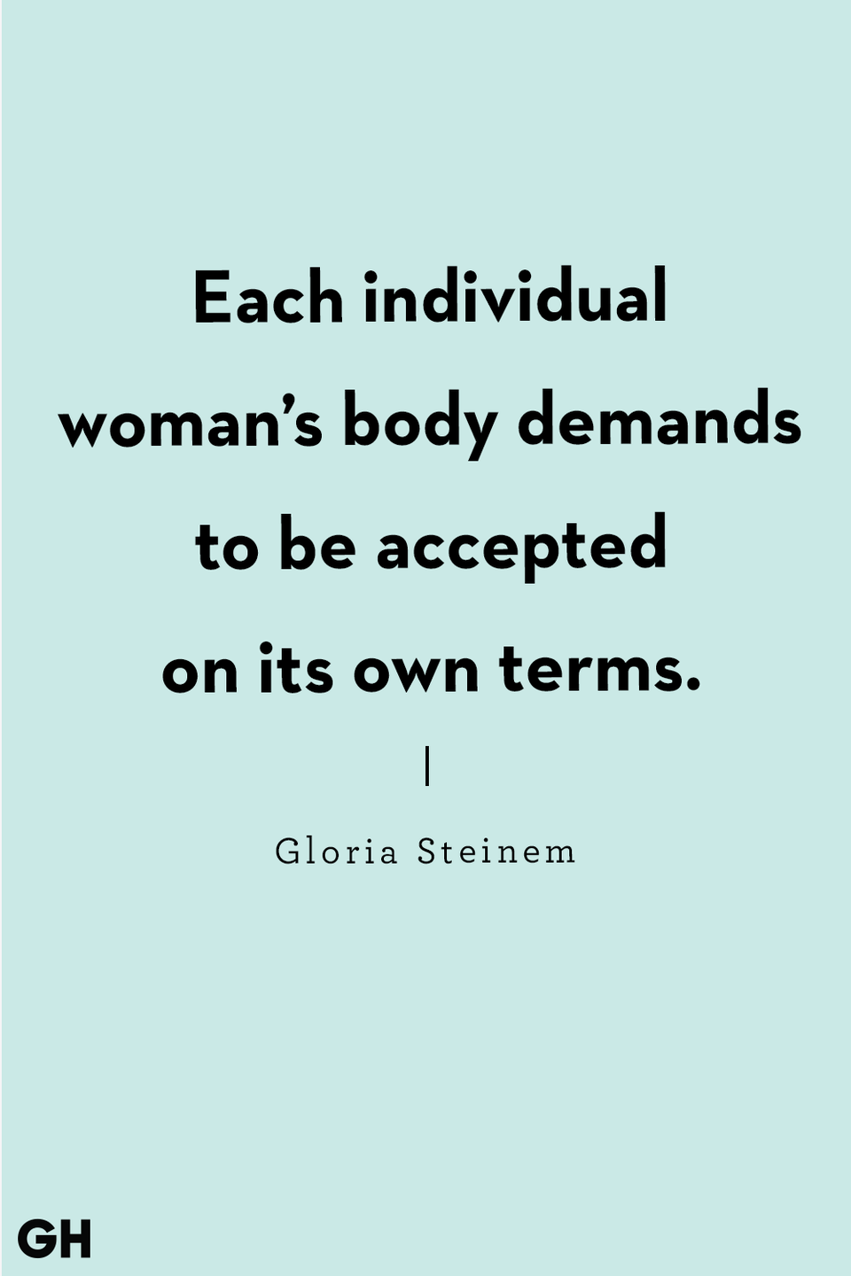 "<p>""Each individual woman's body demands to be accepted on its own terms."" </p>"