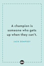 <p>A champion is someone who gets up when they can't.</p>