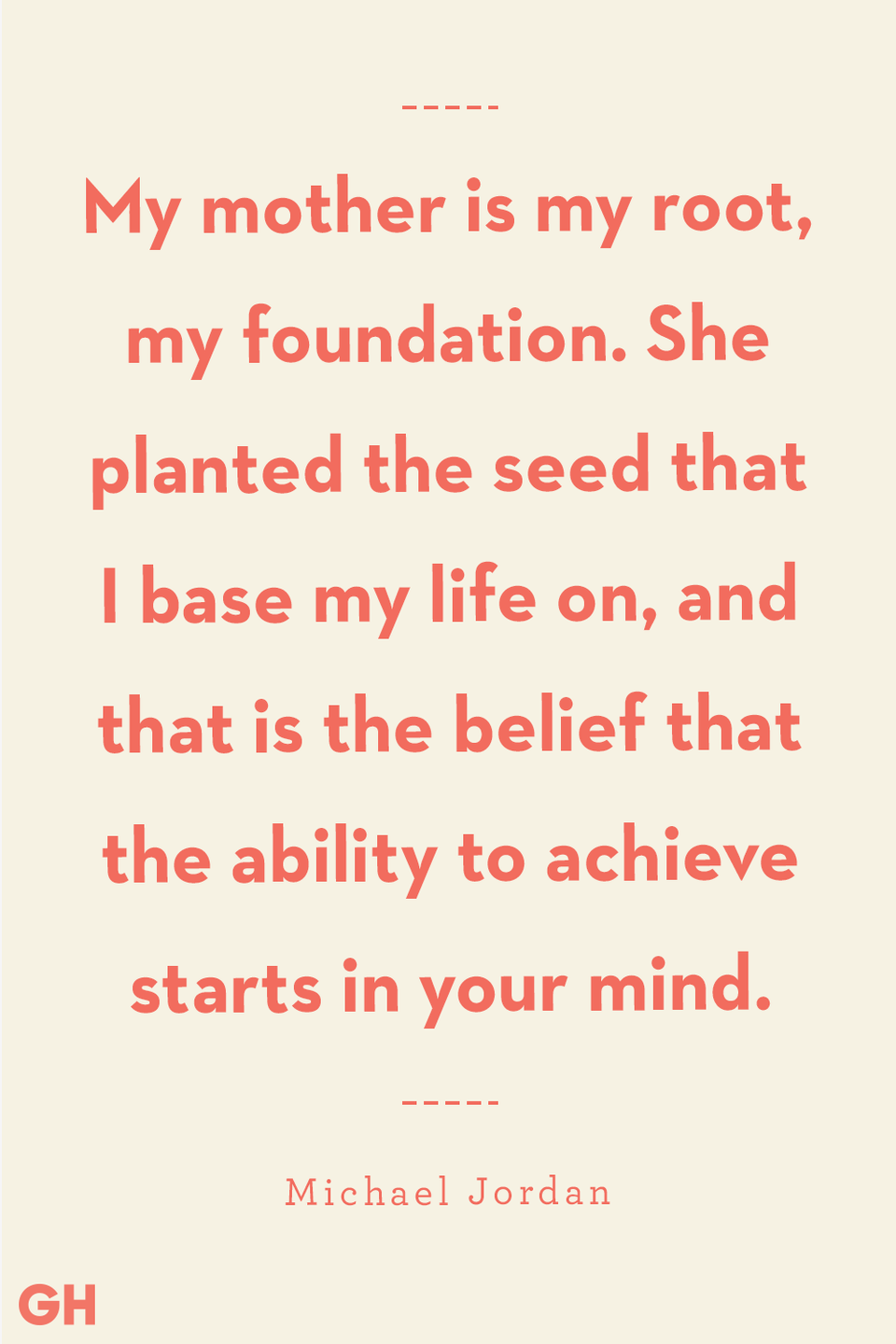 <p>My mother is my root, my foundation. She planted the seed that I base my life on, and that is the belief that the ability to achieve starts in your mind.</p>