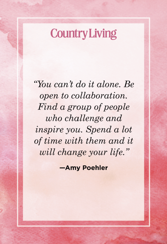 """<p>""""You can't do it alone. Be open to collaboration. Find a group of people who challenge and inspire you. Spend a lot of time with them and it will change your life.""""</p>"""