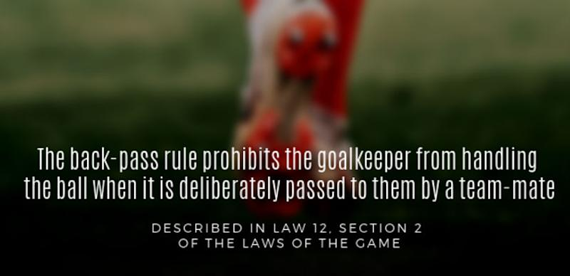 The back-pass rule prohibits the goalkeeper from handling the ball in most cases when it is passed to them by a teammate.