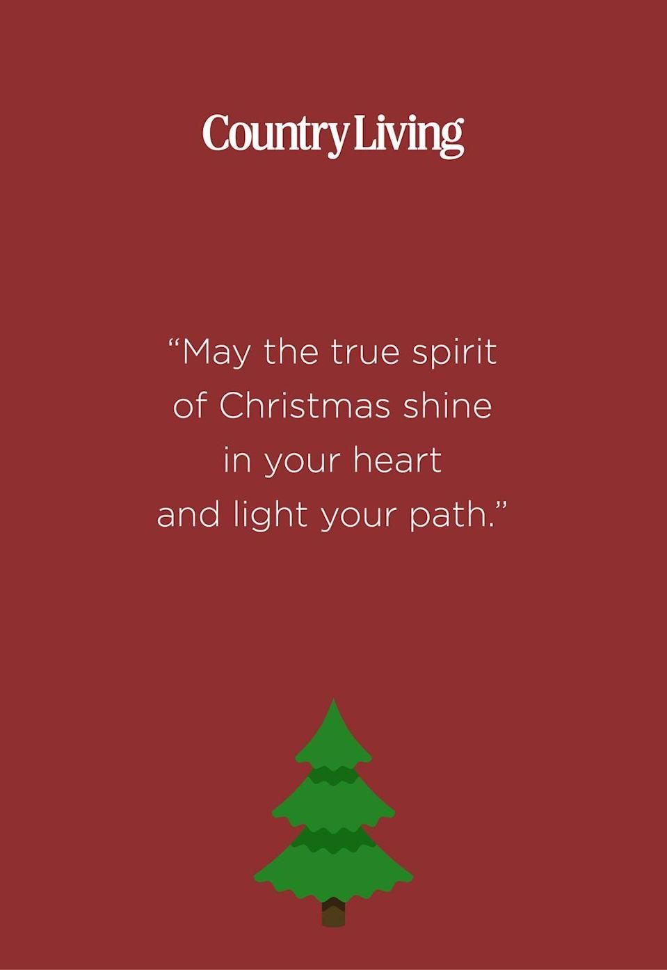 """<p>""""May the true spirit of Christmas shine in your heart and light your path.""""</p>"""