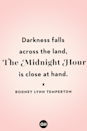<p>Darkness falls across the land, The Midnight Hour is close at hand.</p>