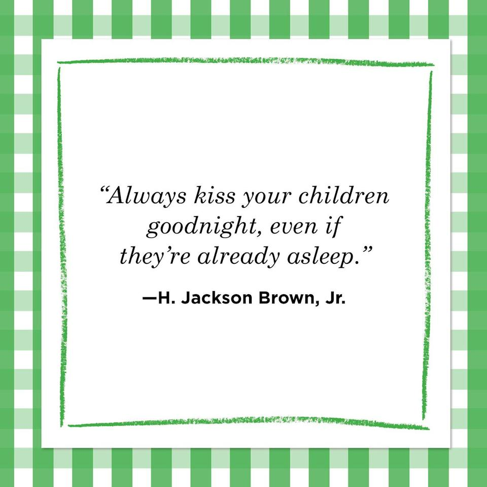 "<p>""Always kiss your children goodnight, even if they're already asleep.""</p>"