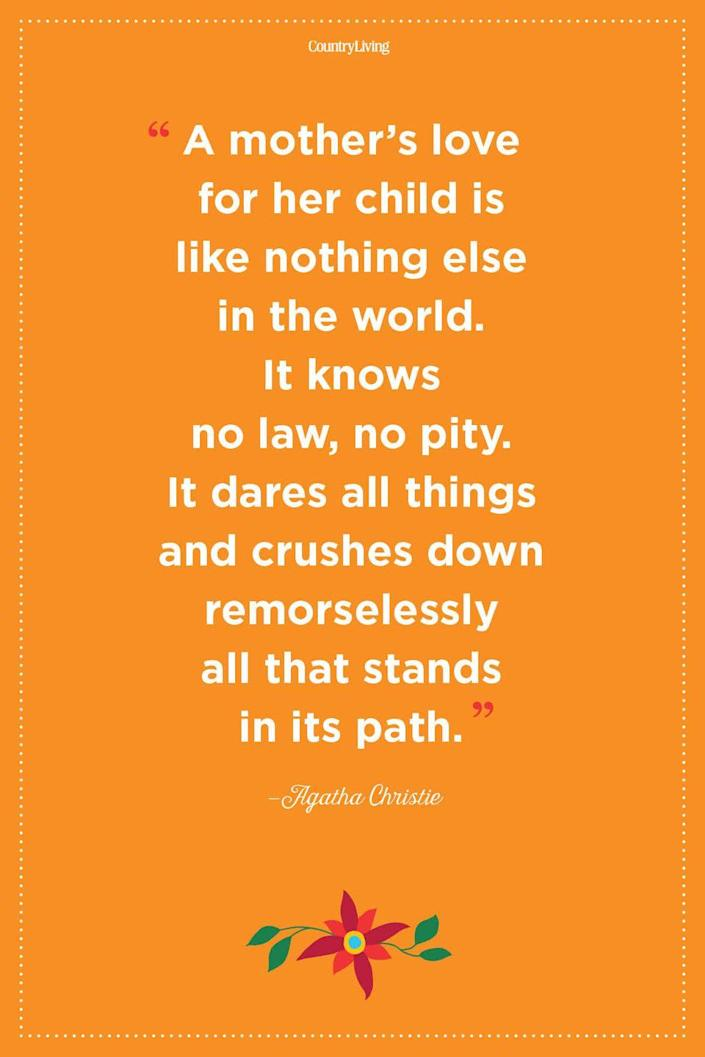 """<p>""""A mother's love for her child is like nothing else in the world. It knows no law, no pity. It dares all things and crushes down remorselessly all that stands in its path.""""</p>"""