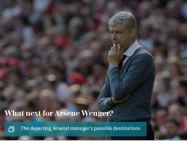 What next for Arsene Wenger - the departing Arsenal manager's possible destinations