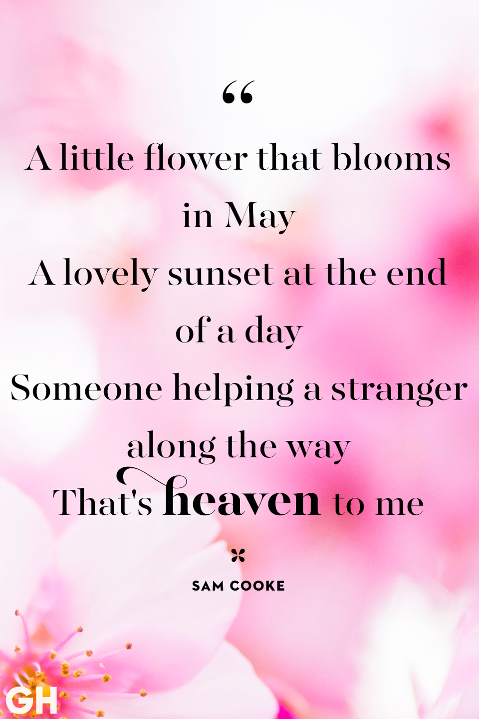 <p>A little flower that blooms in May. A lovely sunset at the end of a day. Someone helping a stranger along the way. That's heaven to me.</p>