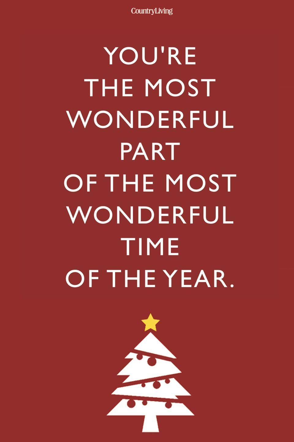 <p>You're the most wonderful part of the most wonderful time of the year. </p>
