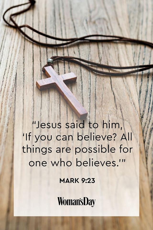 "<p>""Jesus said to him, 'If you can believe? All things are possible for one who believes.'""</p><p><strong>The Good News: </strong>If you can erase your doubts and try to believe in Christ, amazing things can happen for you.<strong></strong></p>"
