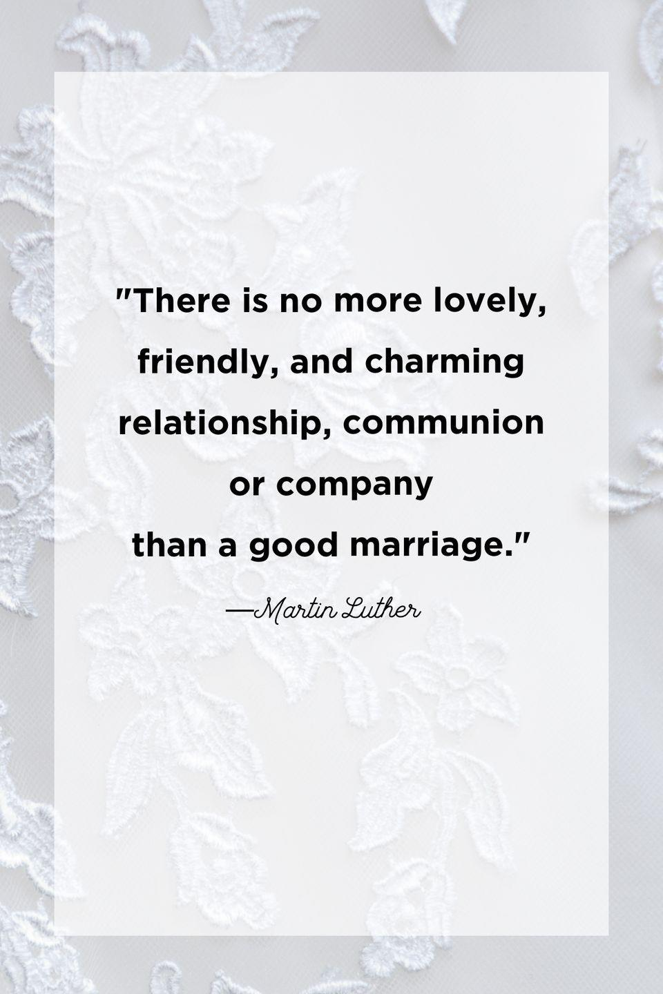 """<p>""""There is no more lovely, friendly, and charming relationship, communion or company than a good marriage.""""</p>"""