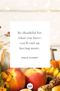 <p>Be thankful for what you have; you'll end up having more.</p>