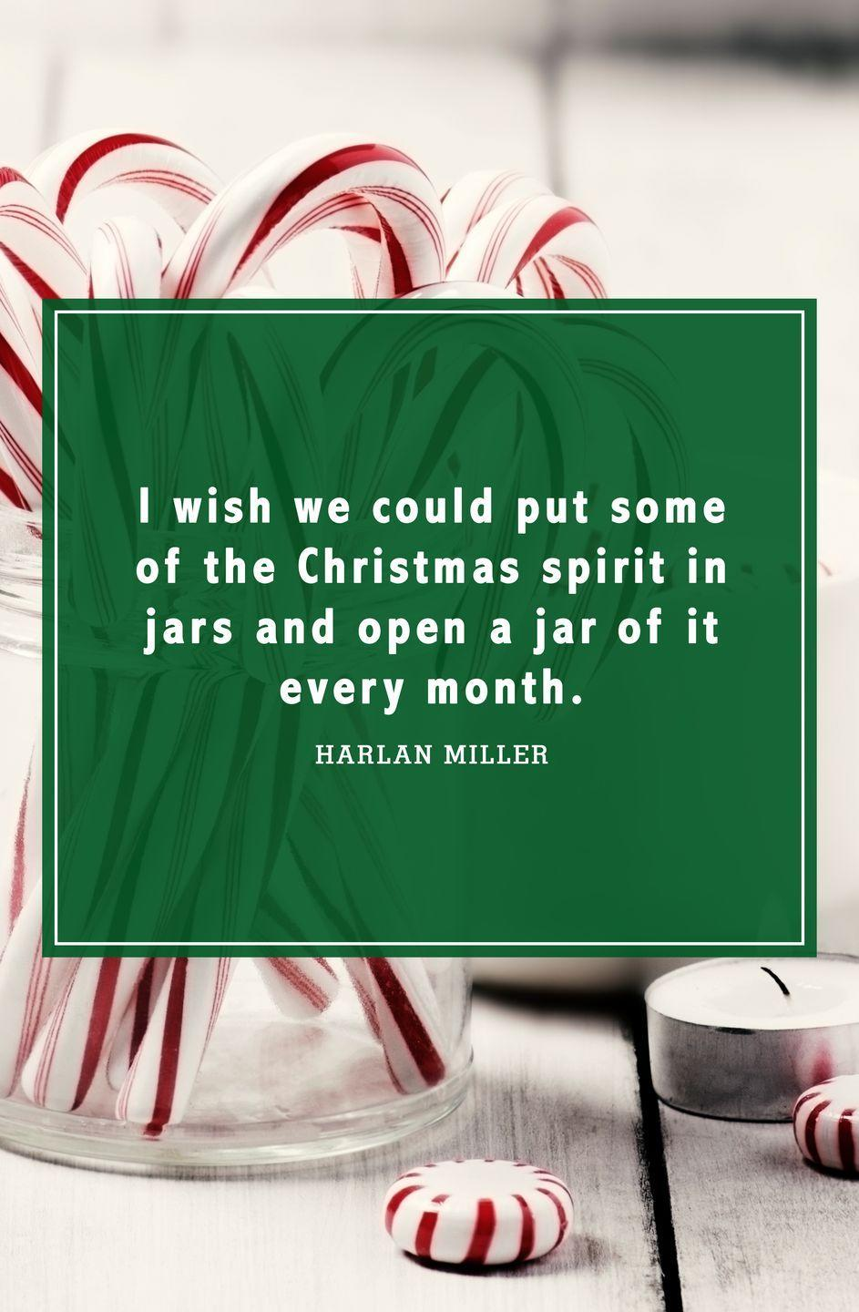 """<p>""""I wish we could put some of the Christmas spirit in jars and open a jar of it every month.""""</p>"""