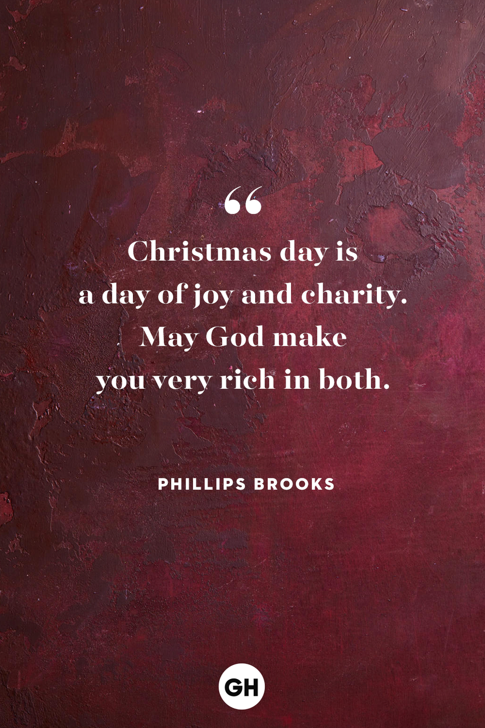 <p>Christmas day is a day of joy and charity. May God make you very rich in both.</p>