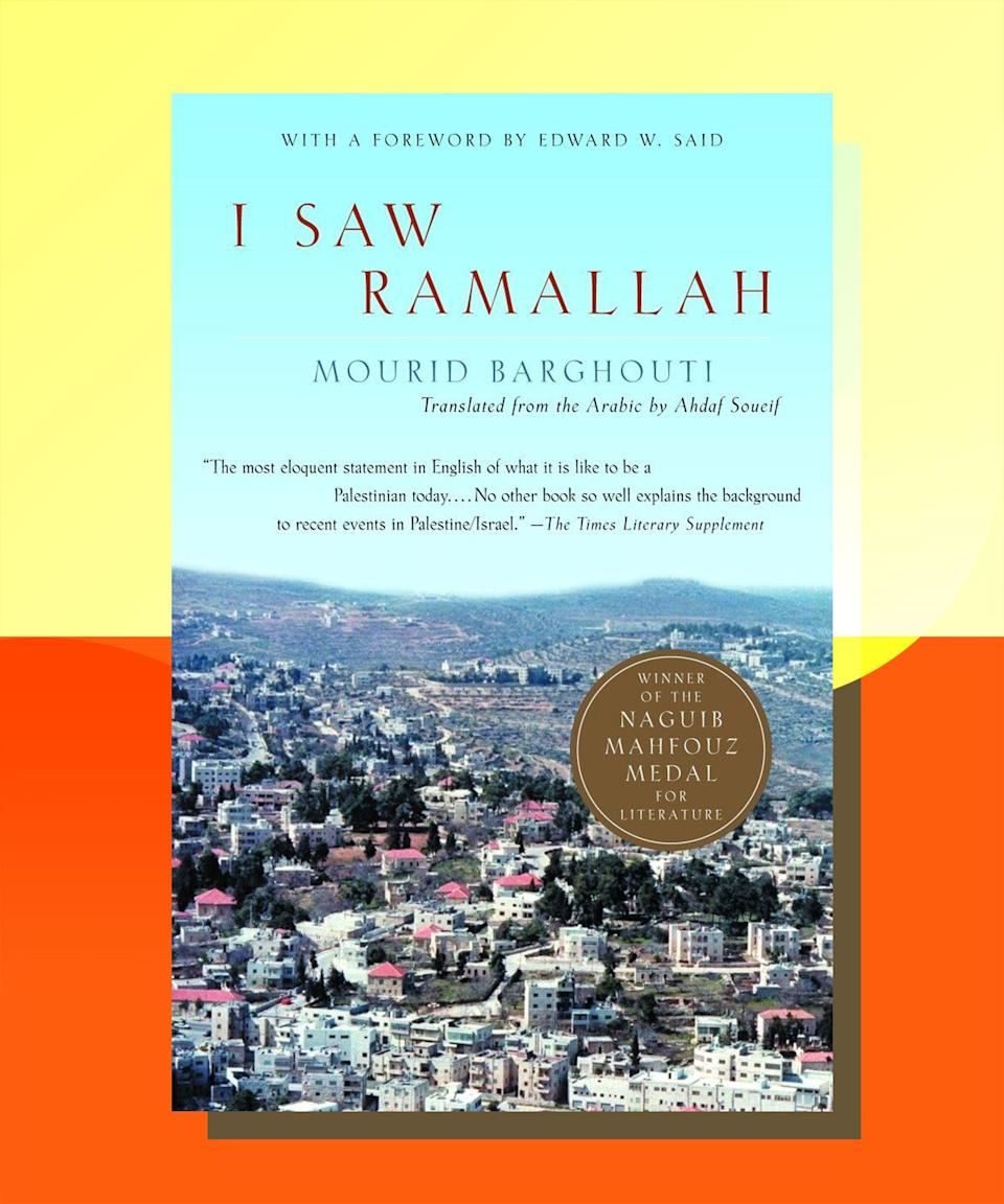 """<strong><em><a href=""""https://bookshop.org/books/i-saw-ramallah/9781400032662"""" rel=""""nofollow noopener"""" target=""""_blank"""" data-ylk=""""slk:I Saw Ramallah"""" class=""""link rapid-noclick-resp"""">I Saw Ramallah</a></em> by Mourid Barghouti</strong><br><br>This elegiac memoir recounts Barghouti's experience returning to Ramallah, the city of his youth, after being barred following the Six-Day War in 1967. Barghouti, a poet, spent decades in exile around the world, before returning to a home that he could no longer recognize as his own. This isn't just a lament for a lost state, but for a lost identity, one that others have tried to erase and redefine for not only Barghouti, but countless others like him."""