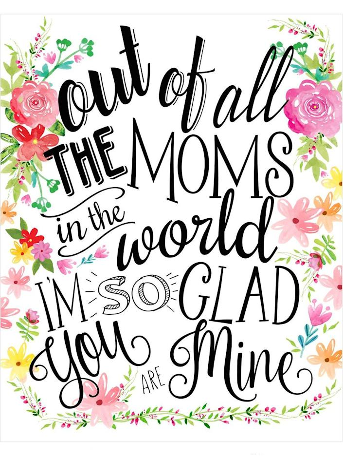 """<p>This script and floral card is so striking that Mom may want to frame it and display it as wall art after the holiday. It perfectly highlights how you feel about her.</p><p><em><strong>Get the printable at <a href=""""http://www.freeprettythingsforyou.com/2016/04/creative-mothers-day-gifts/?utm_source=feedburner&utm_medium=email&utm_campaign=Feed:+freeprettythingsforyou/ifrZ+(*Free%E2%99%A5+Pretty+%E2%99%A5Things+%E2%99%A5For+%E2%99%A5You*+2)"""" rel=""""nofollow noopener"""" target=""""_blank"""" data-ylk=""""slk:Free Pretty Things For You"""" class=""""link rapid-noclick-resp"""">Free Pretty Things For You</a>.</strong></em></p>"""