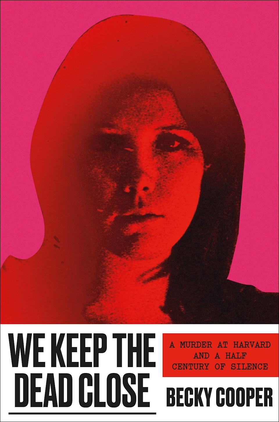 <p>In <span><strong>We Keep the Dead Close</strong></span>, author Becky Cooper presents the meticulously researched true story of 23-year-old Harvard student Jane Britton, who was found bludgeoned to death in her apartment in 1969. The circumstances around Britton's death have been plagued with misinformation fueled by misogyny and a desire to protect the elite institution for years, but thanks to Cooper, Britton's story is finally being told. </p> <p><em>Out Nov. 10</em></p>
