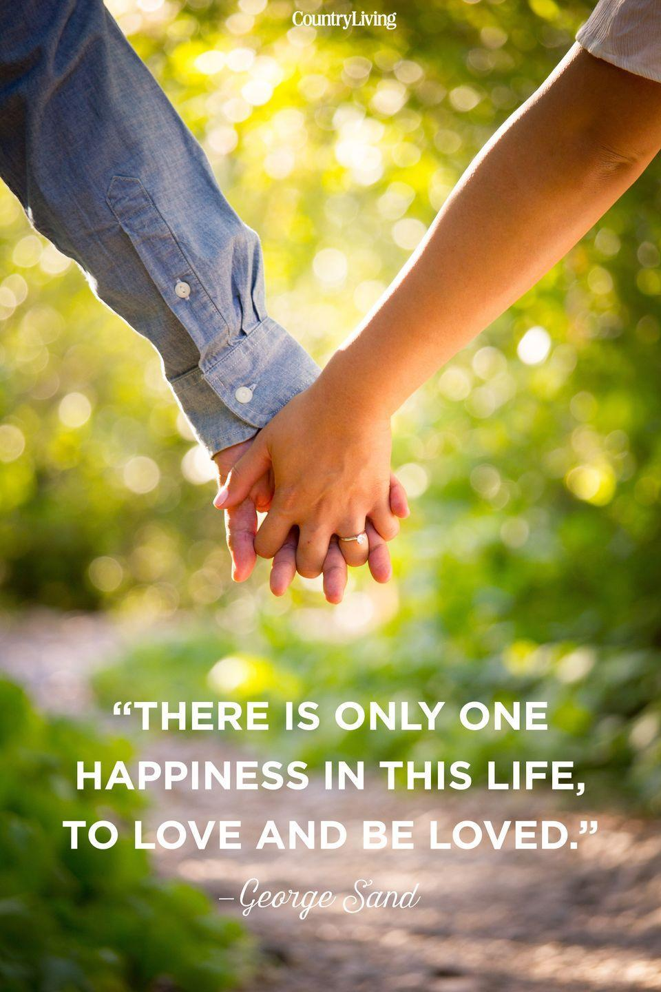 """<p>""""There is only one happiness in this life, to love and be loved.""""</p>"""