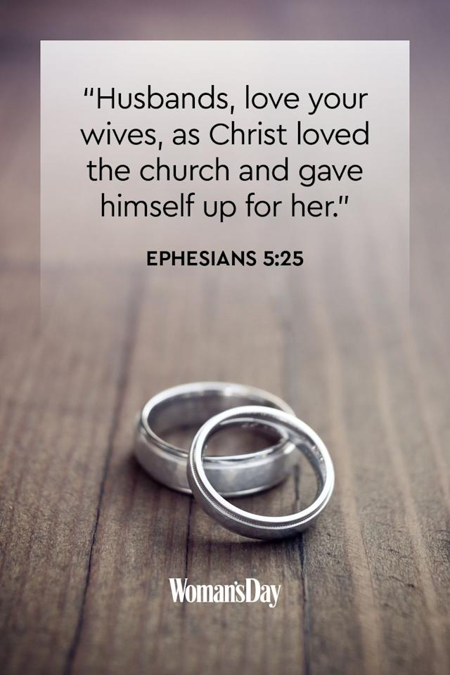 "<p>""Husbands, love your wives, as Christ loved the church and gave himself up for her.""</p><p><strong>The Good News: </strong>Jesus sacrificed himself for us, which was the truest act of love. We should love our spouses with the same amount of love as Jesus loved us and the Church he saved.<strong> </strong></p>"