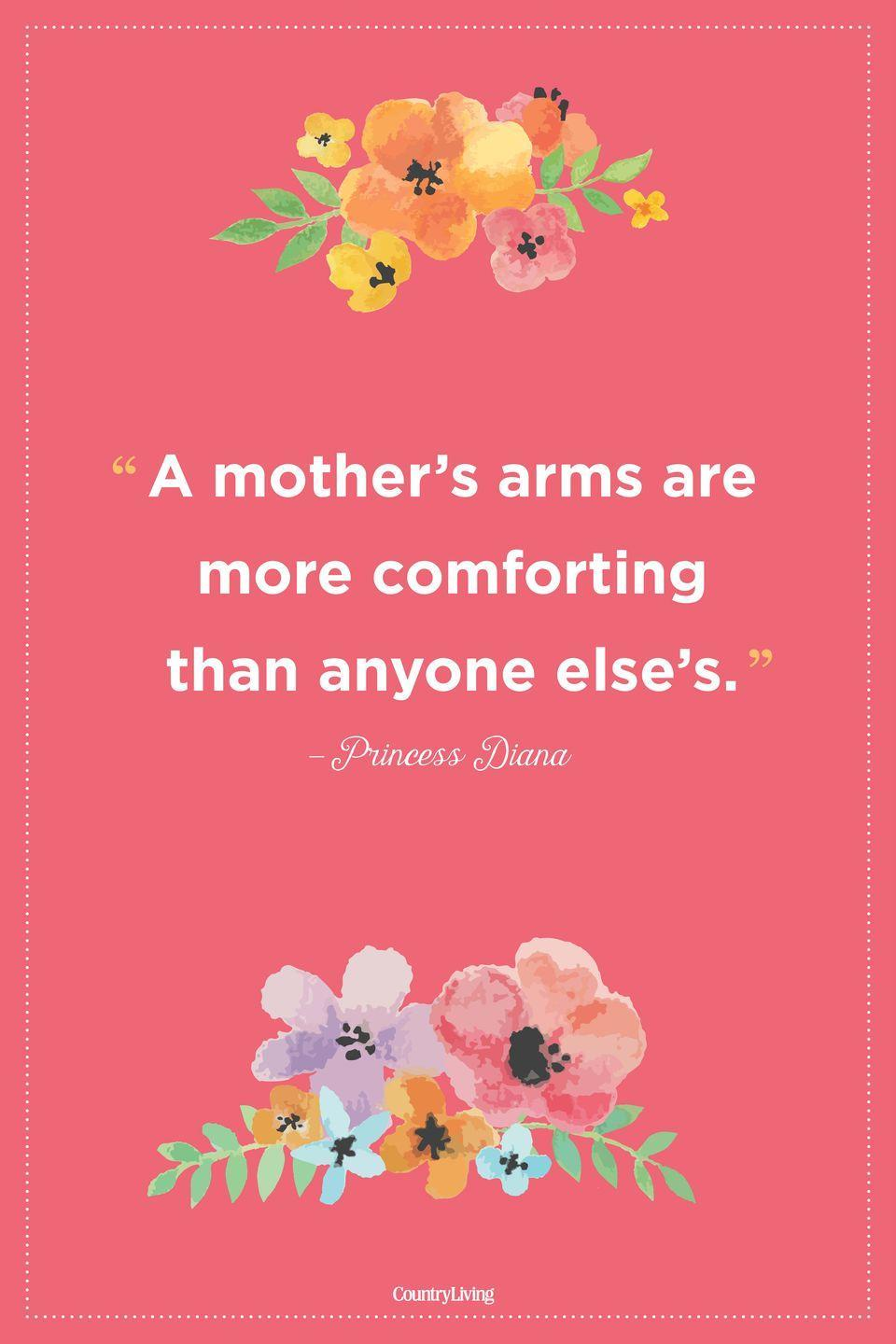 "<p>""A mother's arms are more comforting than anyone else's.""</p>"
