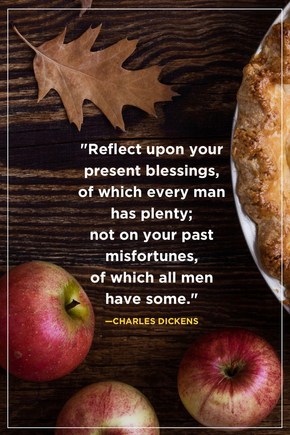 """<p>""""Reflect upon your present blessings, of which every man has plenty; not on your past misfortunes, of which all men have some.""""</p>"""