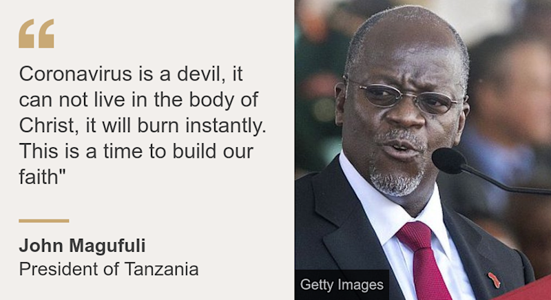 """Coronavirus is a devil, it can not live in the body of Christ, it will burn instantly. This is a time to build our faith"""", Source: John Magufuli, Source description: President of Tanzania, Image: President John Magufuli"
