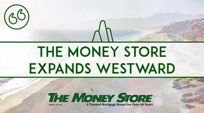 The Money Store® Expands Westward!