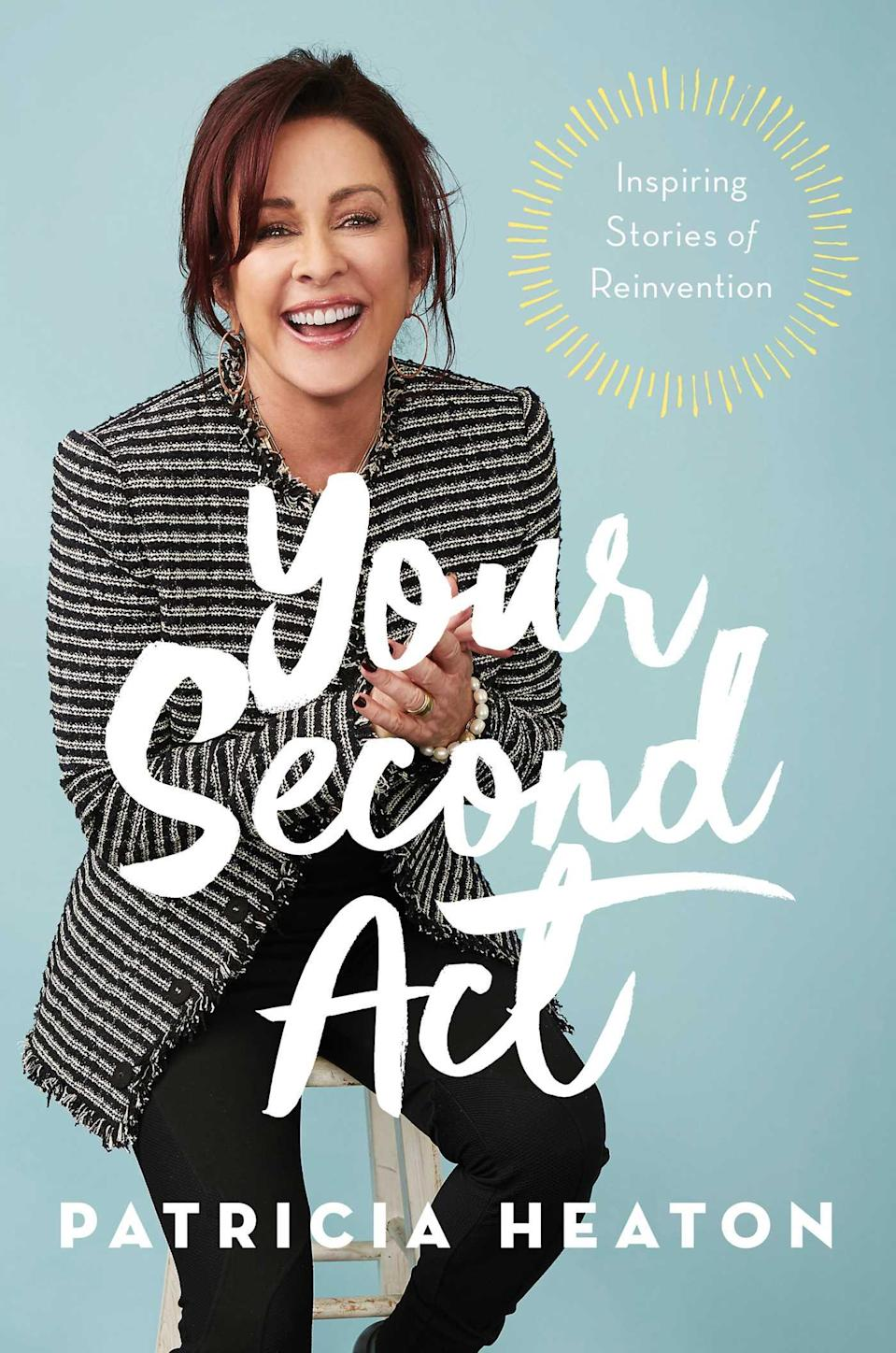 """""""Your Second Act: Inspiring Stories of Reinvention,"""" by Patricia Heaton."""