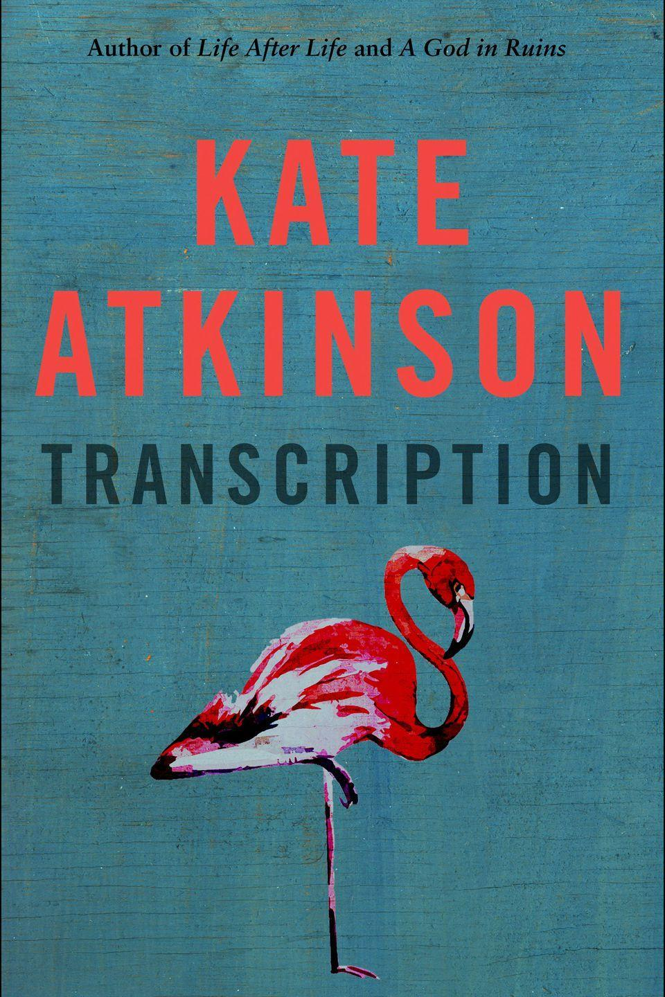 "<p><a href=""http://foyles.co.uk/witem/fiction-poetry/transcription,kate-atkinson-9780857525888"" rel=""nofollow noopener"" target=""_blank"" data-ylk=""slk:BUY NOW"" class=""link rapid-noclick-resp"">BUY NOW</a></p><p>""I swear I would read anything by the lady wizard Kate Atkinson, even her shopping list. This major new novel about a young woman recruited into the wartime secret service promises to be as thrillingly good as <em>Life After Life</em>. I can't wait."" </p><p><em>Transcription by Kate Atkinson, £20, <a href=""http://foyles.co.uk/witem/fiction-poetry/transcription,kate-atkinson-9780857525888"" rel=""nofollow noopener"" target=""_blank"" data-ylk=""slk:Foyles"" class=""link rapid-noclick-resp"">Foyles</a></em></p>"