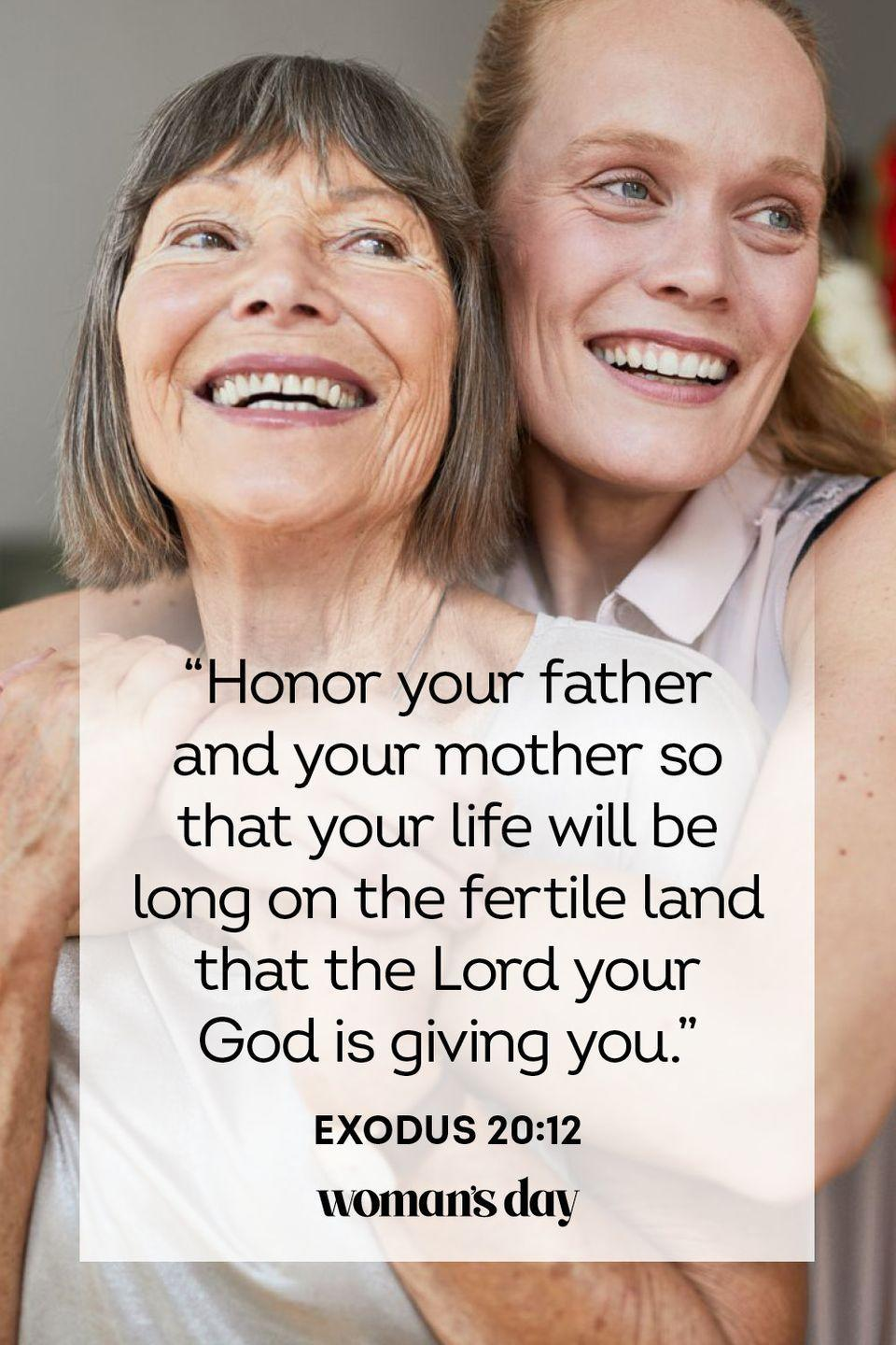 "<p>""Honor your father and your mother so that your life will be long on the fertile land that the Lord your God is giving you.""</p><p><strong>The Good News: </strong>When you uphold this commandment and show respect to your parents, you are also honoring the Lord, which will allow you to live a long and fulfilling life. </p>"