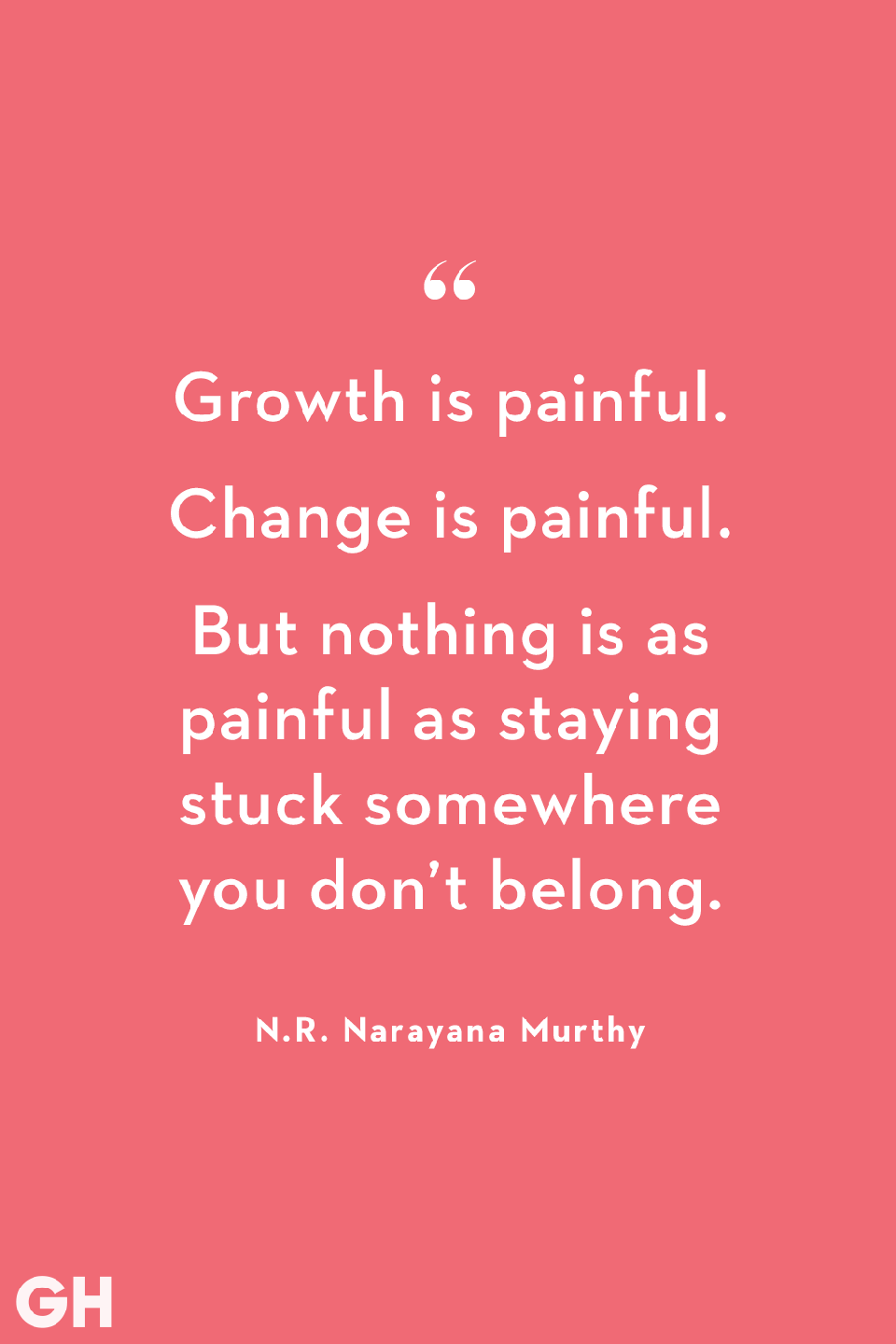 <p>Growth is painful. Change is painful. But nothing is as painful as staying stuck somewhere you don't belong.</p>