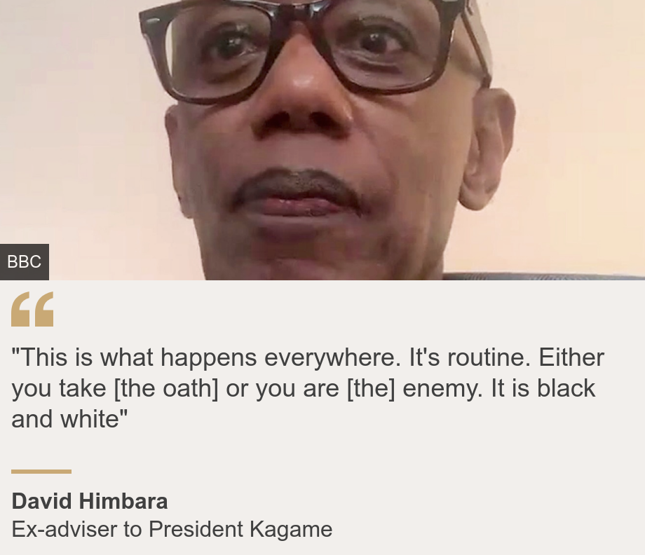 """""This is what happens everywhere. It's routine. Either you take [the oath] or you are [the] enemy. It is black and white"""", Source: David Himbara, Source description: Ex-adviser to President Kagame, Image: David Himbara"