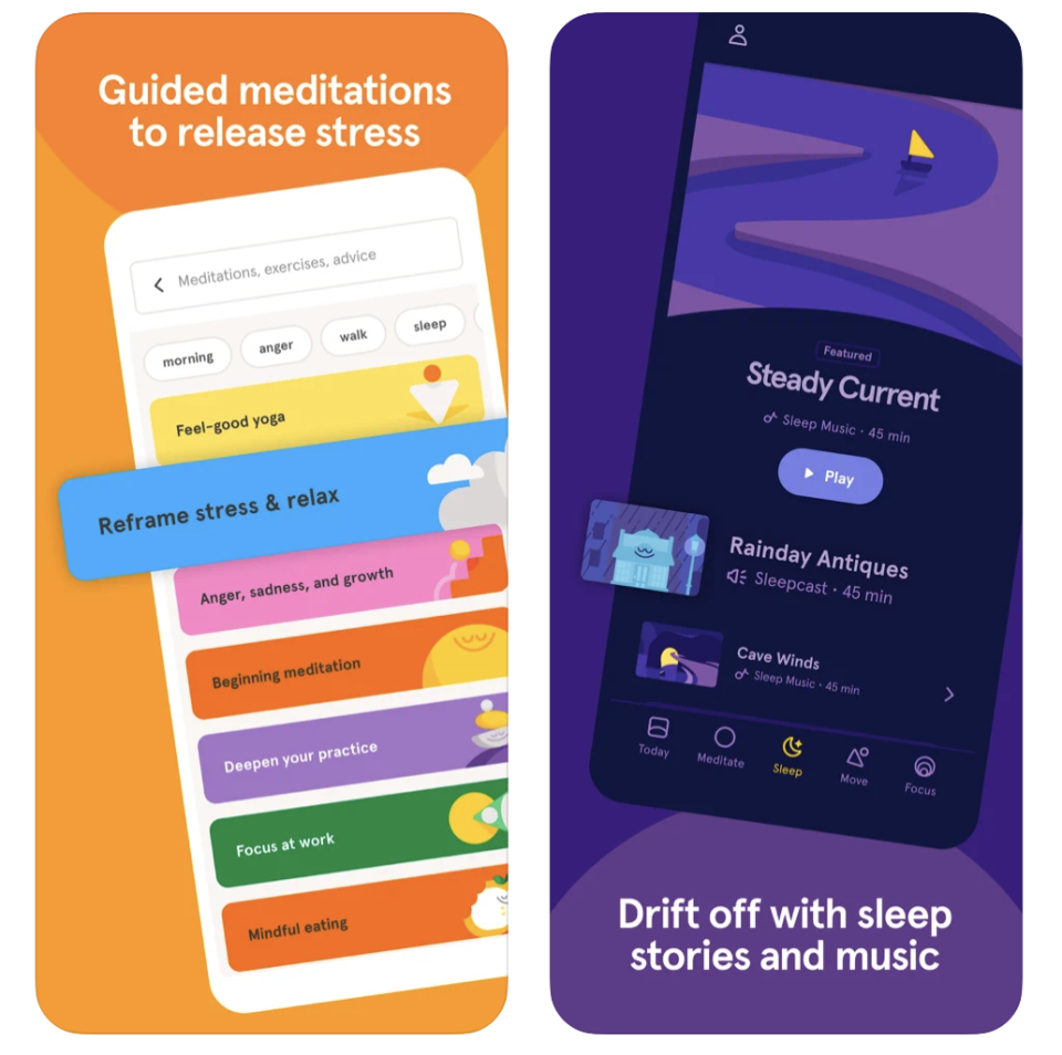 """<p>This app is super popular for a reason: It's good. With hundreds of thousands of five-star reviews on the App Store, Headspace is perfect if you're curious about practicing mindfulness in your everyday life. The app features things like guided meditations, exercises meant to calm you down, and a progress tracker.</p><p><a class=""""link rapid-noclick-resp"""" href=""""https://apps.apple.com/us/app/headspace-meditation-sleep/id493145008#?platform=iphone"""" rel=""""nofollow noopener"""" target=""""_blank"""" data-ylk=""""slk:DOWNLOAD NOW FROM THE APP STORE"""">DOWNLOAD NOW FROM THE APP STORE</a> </p><p><a class=""""link rapid-noclick-resp"""" href=""""https://play.google.com/store/apps/details?id=com.getsomeheadspace.android&hl=en_US&gl=US"""" rel=""""nofollow noopener"""" target=""""_blank"""" data-ylk=""""slk:DOWNLOAD NOW FROM GOOGLE PLAY"""">DOWNLOAD NOW FROM GOOGLE PLAY</a></p>"""