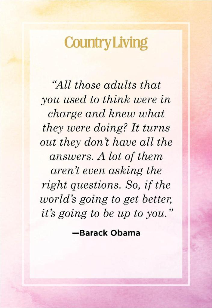 """<p>""""All those adults that you used to think were in charge and knew what they were doing? It turns out they don't have all the answers. A lot of them aren't even asking the right questions. So, if the world's going to get better, it's going to be up to you.""""</p>"""