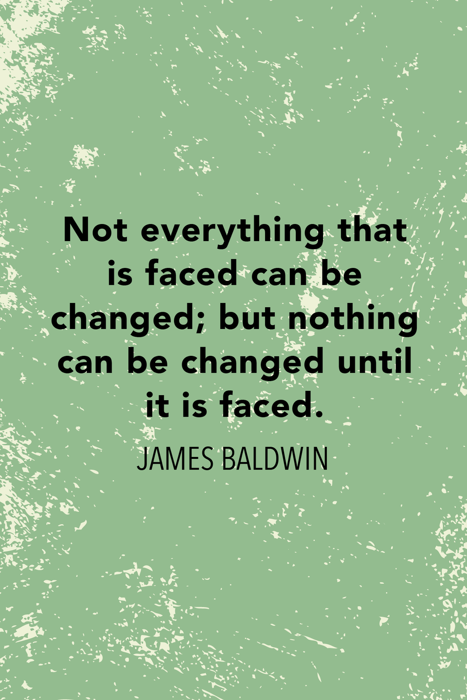"""<p>""""Not everything that is faced can be changed; but nothing can be changed until it is faced,"""" Baldwin <a href=""""https://timesmachine.nytimes.com/timesmachine/1962/01/14/118438007.pdf?pdf_redirect=true&ip=0"""" rel=""""nofollow noopener"""" target=""""_blank"""" data-ylk=""""slk:wrote in a 1962 essay for The New York Times"""" class=""""link rapid-noclick-resp"""">wrote in a 1962 essay for <em>The New York Times</em></a>.</p>"""