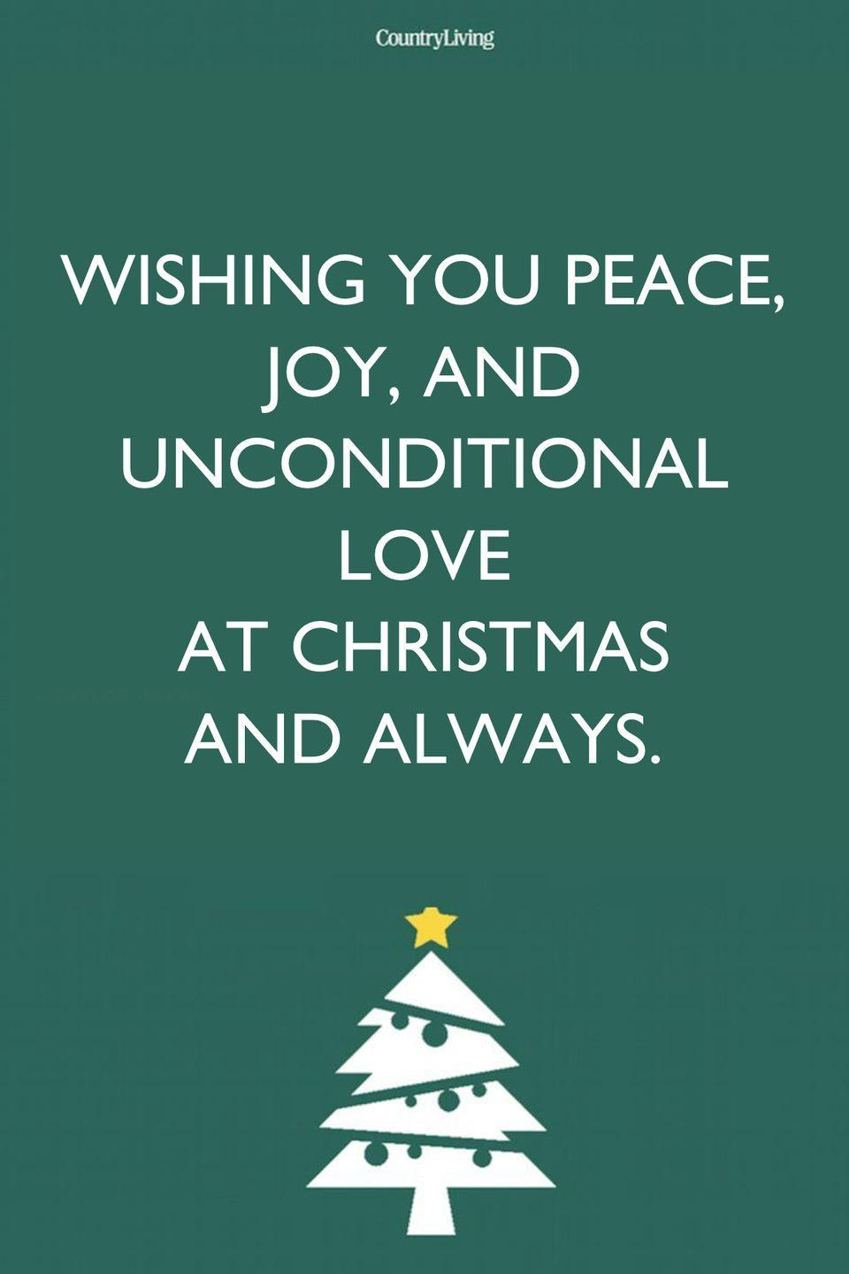 <p>Wishing you peace, joy, and unconditional love at Christmas and always. </p>