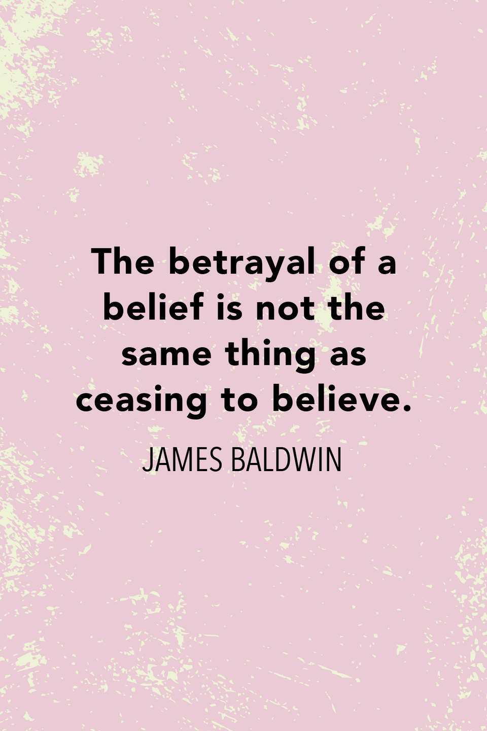 """<p>""""The betrayal of a belief is not the same thing as ceasing to believe,"""" Baldwin <a href=""""https://harpers.org/archive/1953/10/stranger-in-the-village/"""" rel=""""nofollow noopener"""" target=""""_blank"""" data-ylk=""""slk:wrote in Harper's Magazine in 1953"""" class=""""link rapid-noclick-resp"""">wrote in <em>Harper's Magazine </em>in 1953</a>.</p>"""