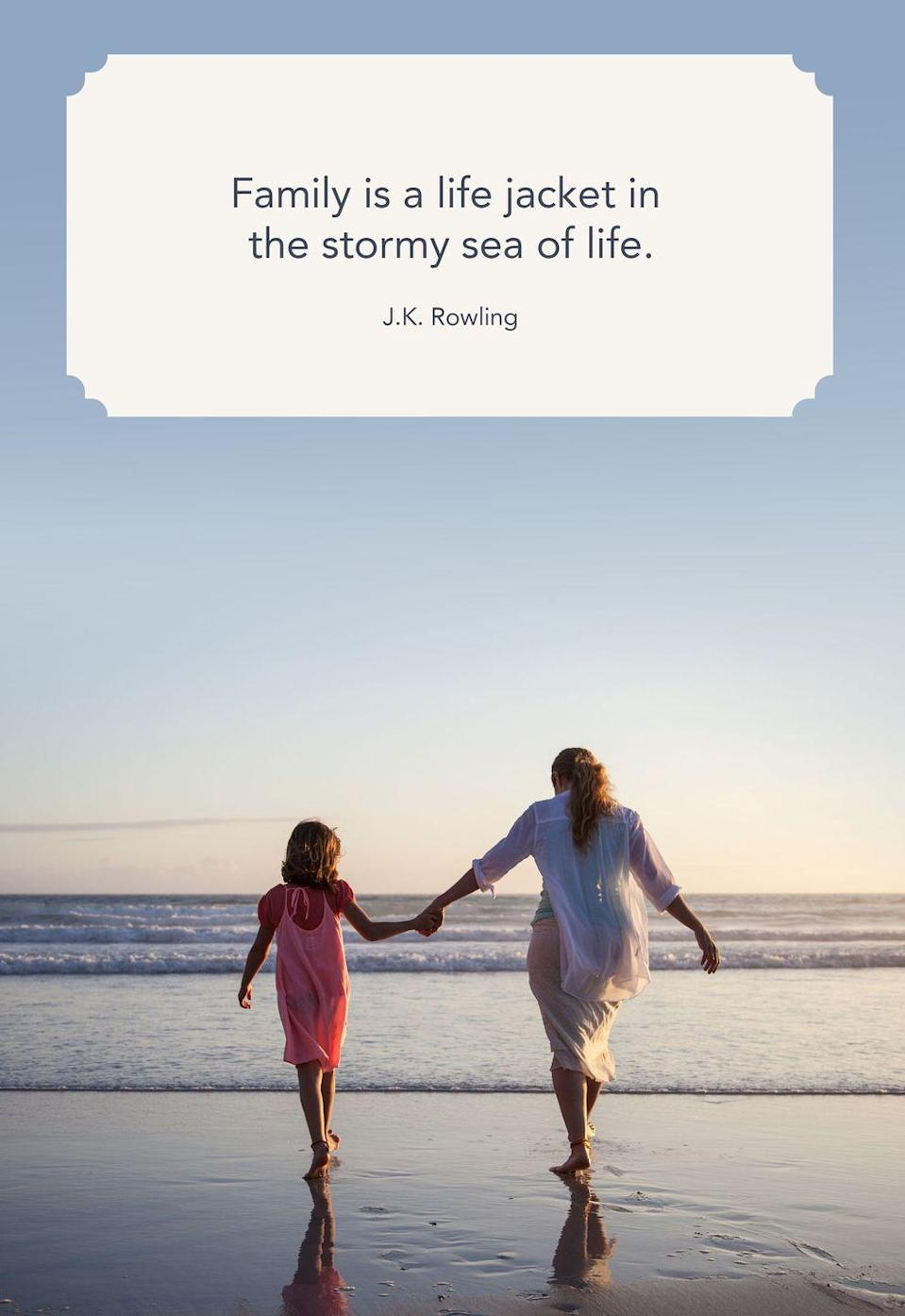 "<p>""Family is a life jacket in the stormy sea of life.""</p>"